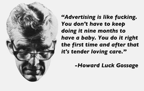 howard luck  gossage citazione pubblicità efficace